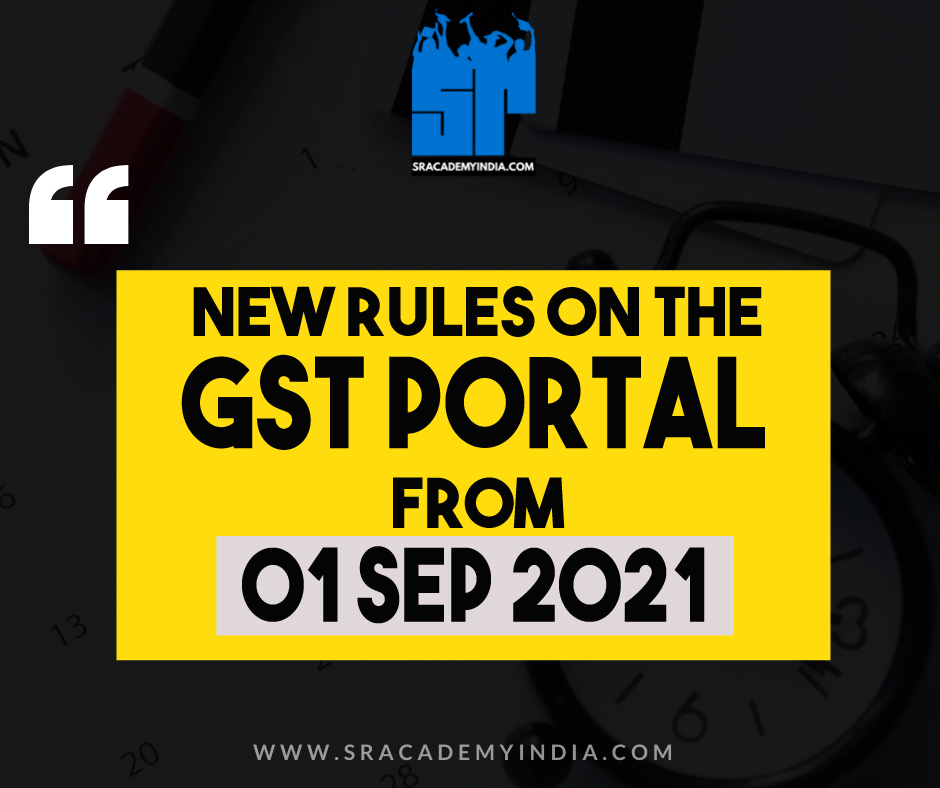 New Rules on GST portal from 01 09 2021
